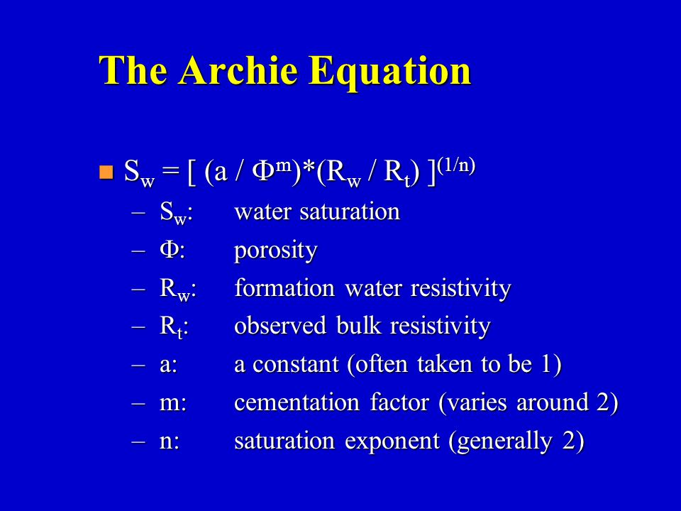 The Archie Equation Sw = [ (a / Fm)*(Rw / Rt) ](1/n)